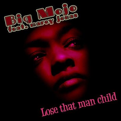 Big -Mojo feat. Marcy Jones - Lose That Man Child - 2014