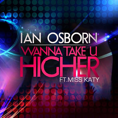 Ian Osborn ft. Miss Katy - Wanna Take U Higher - 2012
